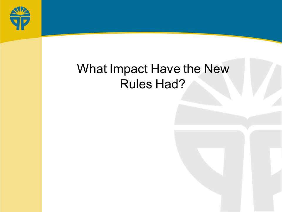 What Impact Have the New Rules Had