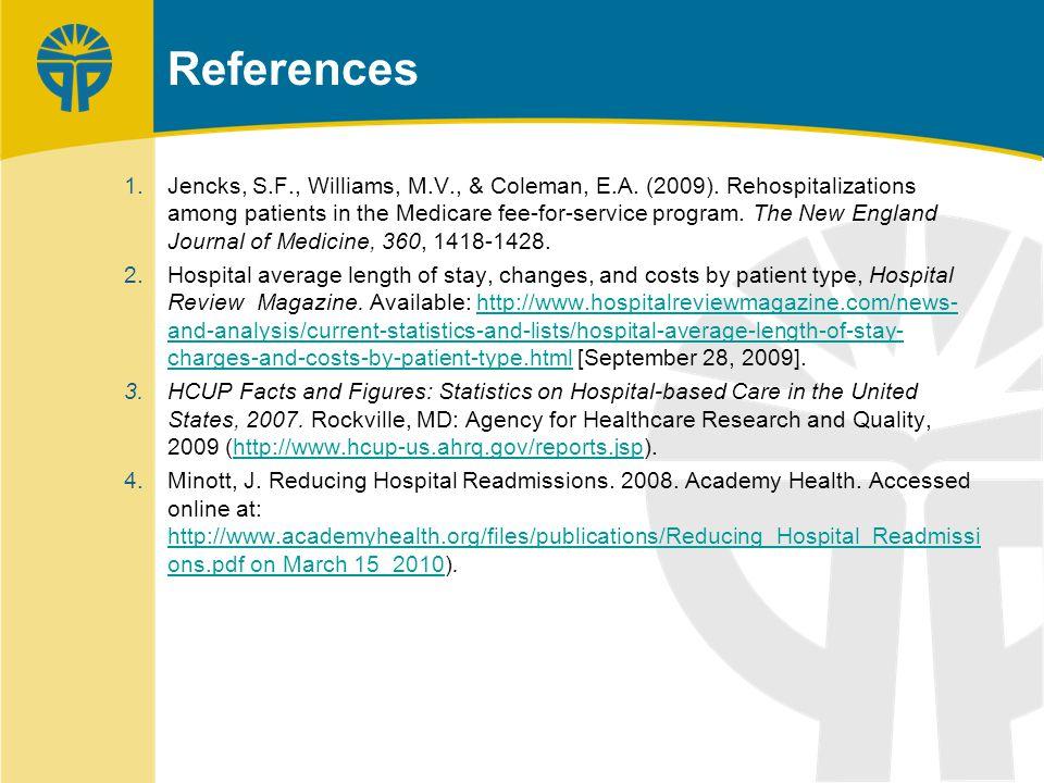 References 1.Jencks, S.F., Williams, M.V., & Coleman, E.A.