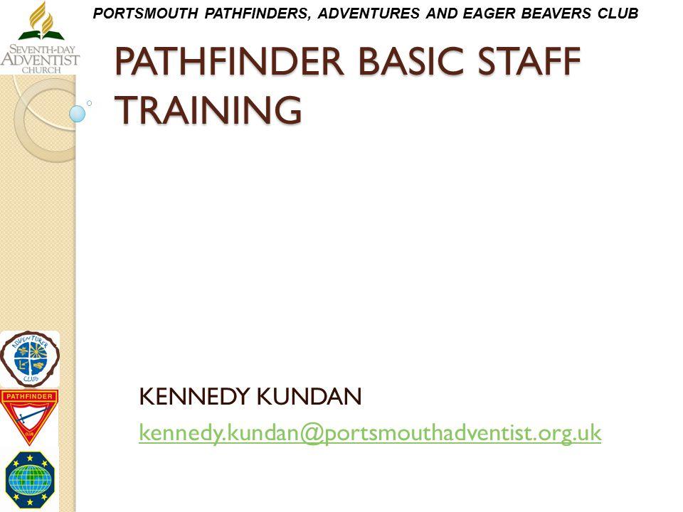 PORTSMOUTH PATHFINDERS, ADVENTURES AND EAGER BEAVERS CLUB PATHFINDER BASIC STAFF TRAINING KENNEDY KUNDAN kennedy.kundan@portsmouthadventist.org.uk