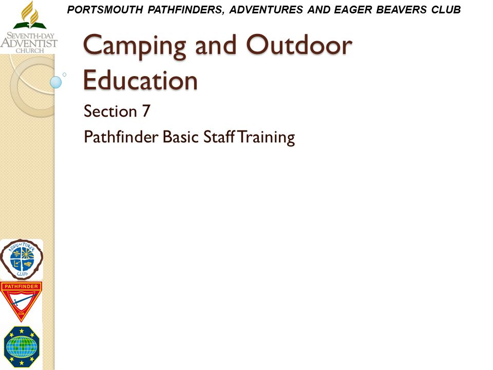PORTSMOUTH PATHFINDERS, ADVENTURES AND EAGER BEAVERS CLUB Camping and Outdoor Education Section 7 Pathfinder Basic Staff Training