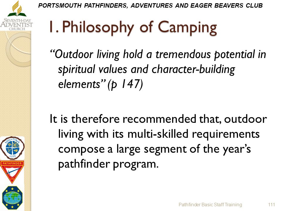 """PORTSMOUTH PATHFINDERS, ADVENTURES AND EAGER BEAVERS CLUB 1. Philosophy of Camping """"Outdoor living hold a tremendous potential in spiritual values and"""
