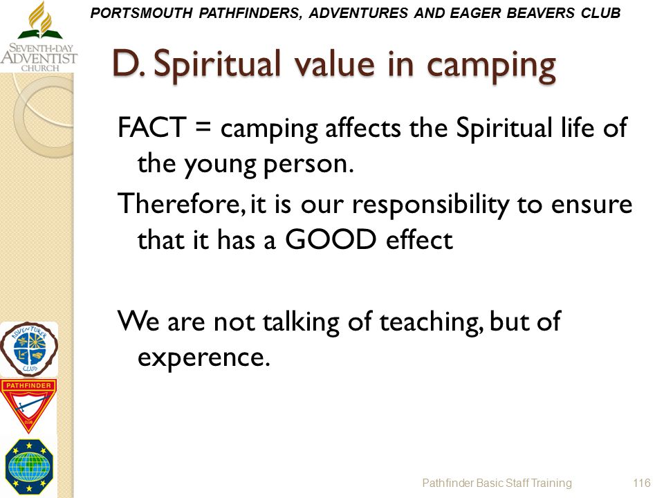 PORTSMOUTH PATHFINDERS, ADVENTURES AND EAGER BEAVERS CLUB D. Spiritual value in camping FACT = camping affects the Spiritual life of the young person.