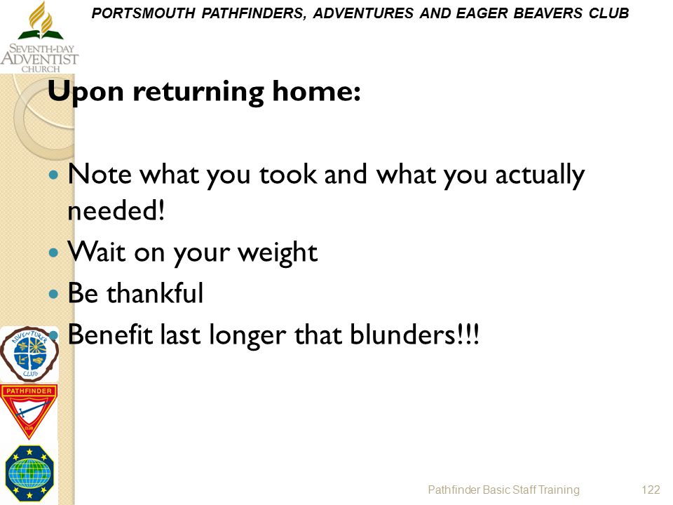 PORTSMOUTH PATHFINDERS, ADVENTURES AND EAGER BEAVERS CLUB Upon returning home: Note what you took and what you actually needed! Wait on your weight Be