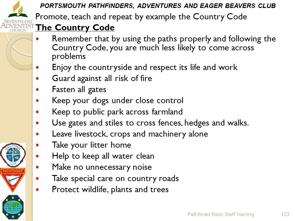 PORTSMOUTH PATHFINDERS, ADVENTURES AND EAGER BEAVERS CLUB Promote, teach and repeat by example the Country Code The Country Code Remember that by usin