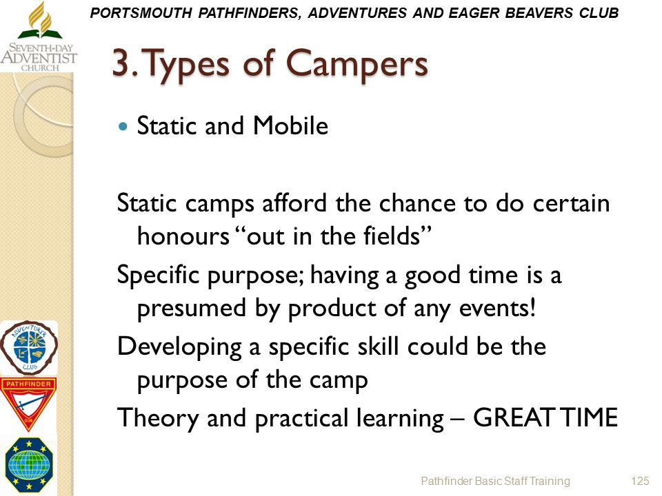 """PORTSMOUTH PATHFINDERS, ADVENTURES AND EAGER BEAVERS CLUB 3. Types of Campers Static and Mobile Static camps afford the chance to do certain honours """""""