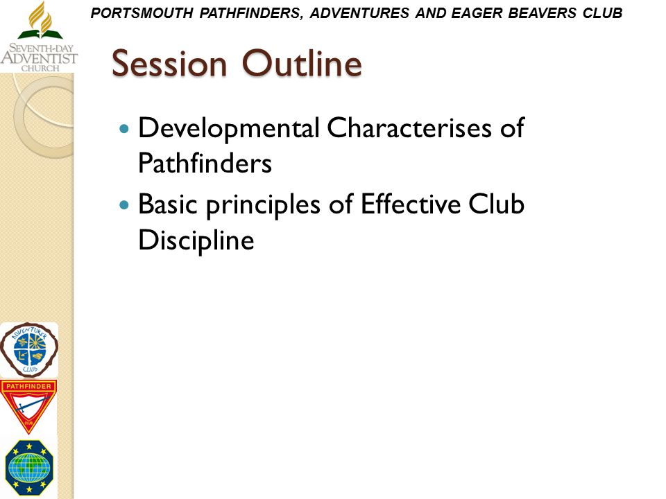 PORTSMOUTH PATHFINDERS, ADVENTURES AND EAGER BEAVERS CLUB Session Outline Developmental Characterises of Pathfinders Basic principles of Effective Clu