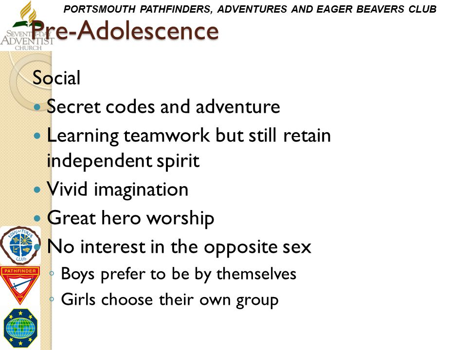 PORTSMOUTH PATHFINDERS, ADVENTURES AND EAGER BEAVERS CLUBPre-Adolescence Social Secret codes and adventure Learning teamwork but still retain independ