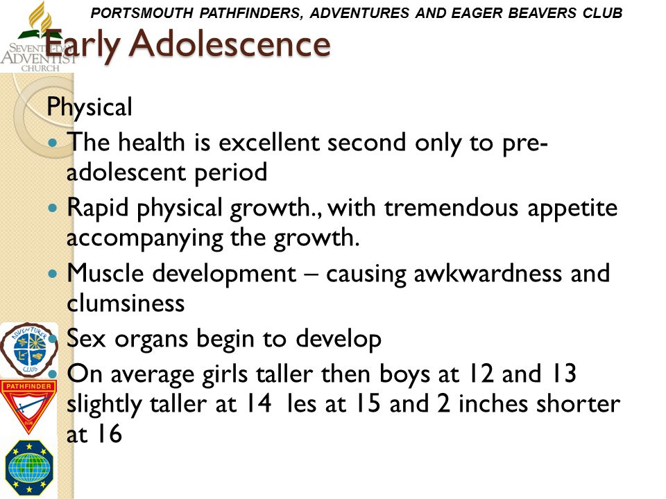 PORTSMOUTH PATHFINDERS, ADVENTURES AND EAGER BEAVERS CLUB Early Adolescence Physical The health is excellent second only to pre- adolescent period Rap