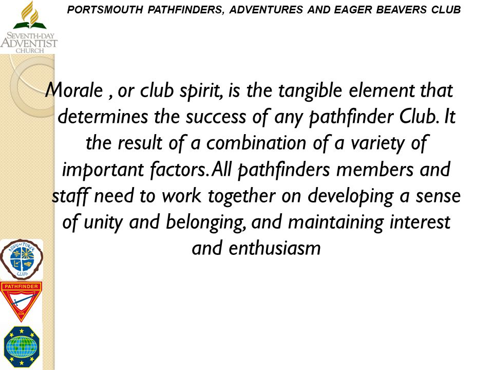 PORTSMOUTH PATHFINDERS, ADVENTURES AND EAGER BEAVERS CLUB Morale, or club spirit, is the tangible element that determines the success of any pathfinde