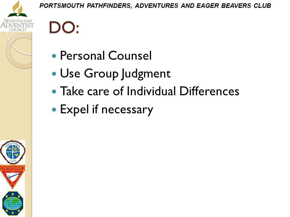 PORTSMOUTH PATHFINDERS, ADVENTURES AND EAGER BEAVERS CLUBDO: Personal Counsel Use Group Judgment Take care of Individual Differences Expel if necessar