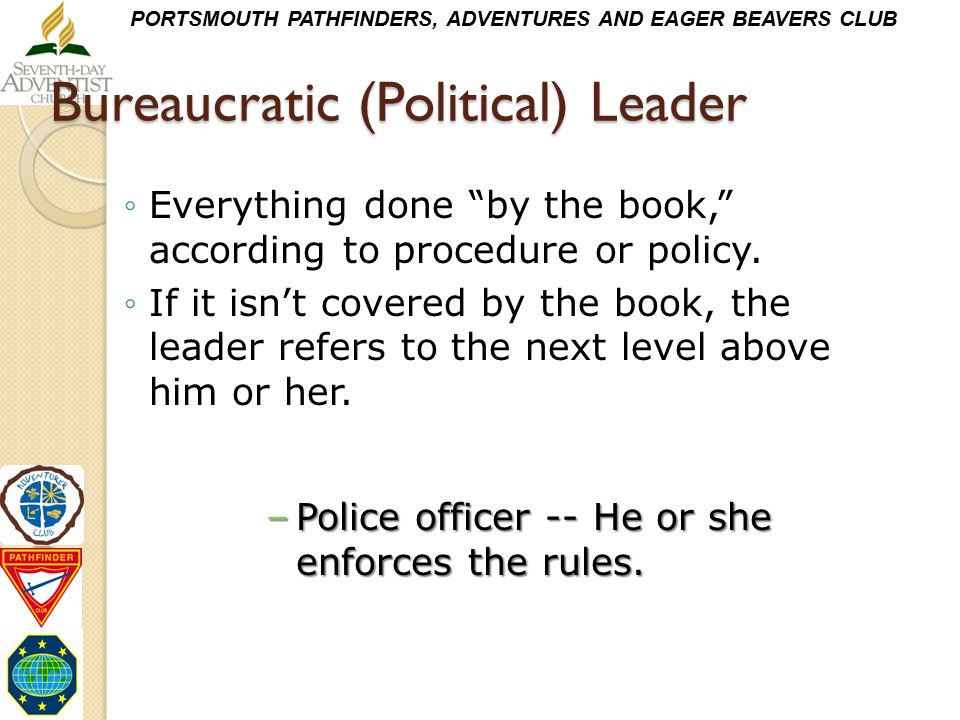 """PORTSMOUTH PATHFINDERS, ADVENTURES AND EAGER BEAVERS CLUB Bureaucratic (Political) Leader ◦Everything done """"by the book,"""" according to procedure or po"""