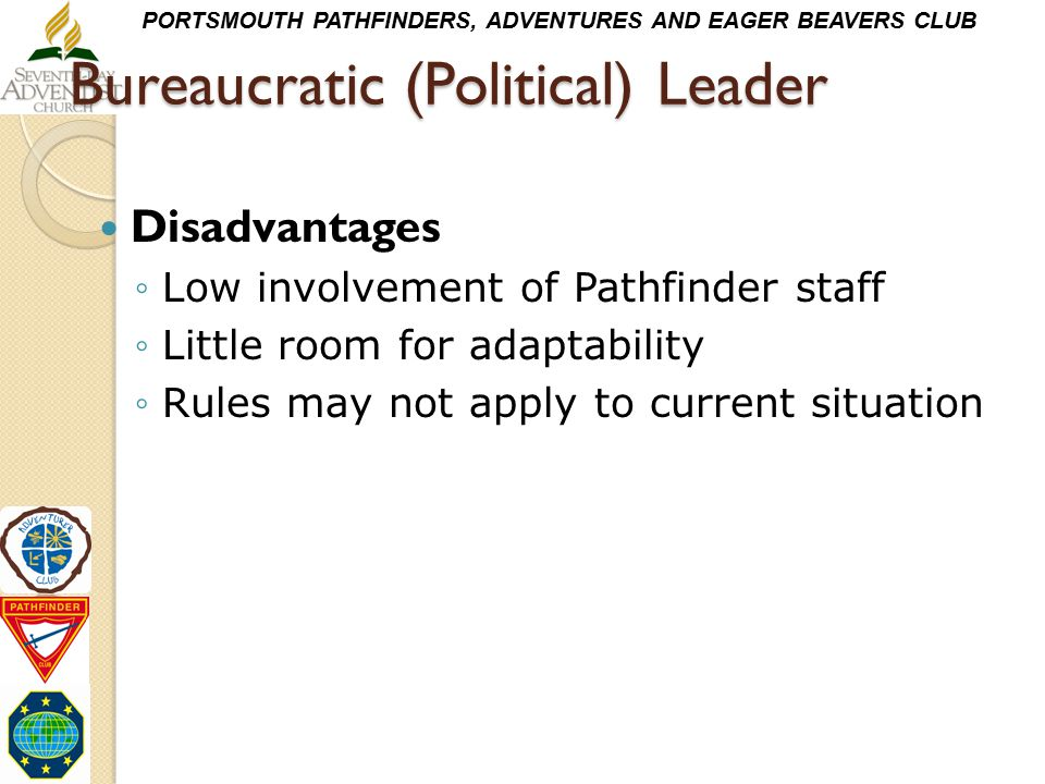 PORTSMOUTH PATHFINDERS, ADVENTURES AND EAGER BEAVERS CLUB Bureaucratic (Political) Leader Bureaucratic (Political) Leader Disadvantages ◦Low involveme