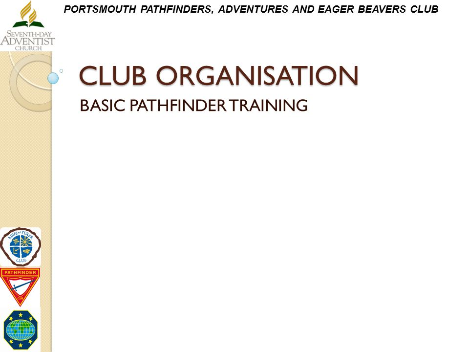 PORTSMOUTH PATHFINDERS, ADVENTURES AND EAGER BEAVERS CLUB CLUB ORGANISATION BASIC PATHFINDER TRAINING