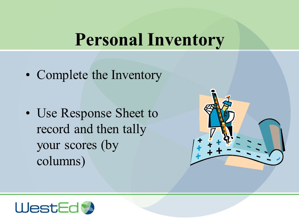 Personal Inventory Complete the Inventory Use Response Sheet to record and then tally your scores (by columns)