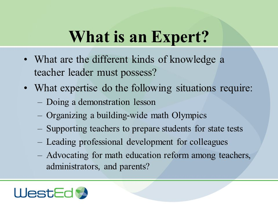 What is an Expert. What are the different kinds of knowledge a teacher leader must possess.