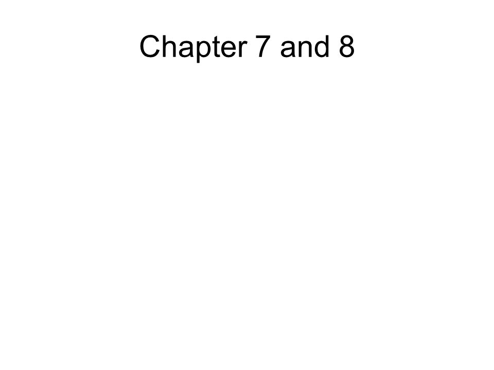 Chapter 7 and 8