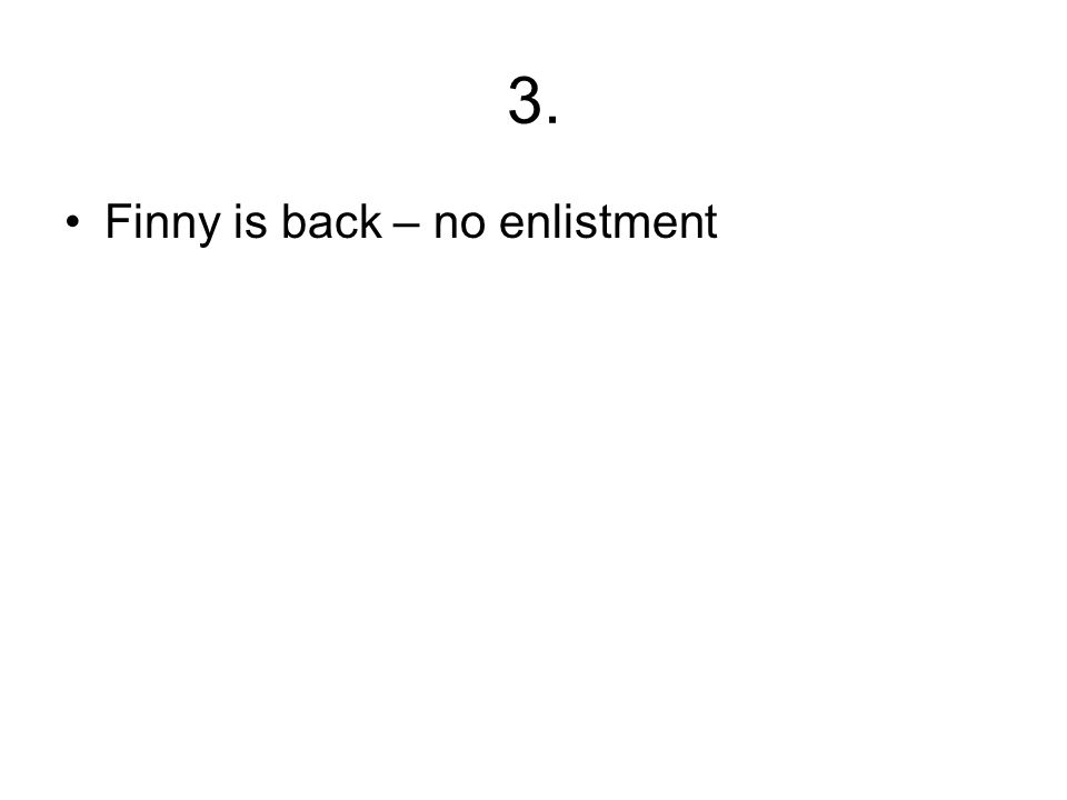3. Finny is back – no enlistment