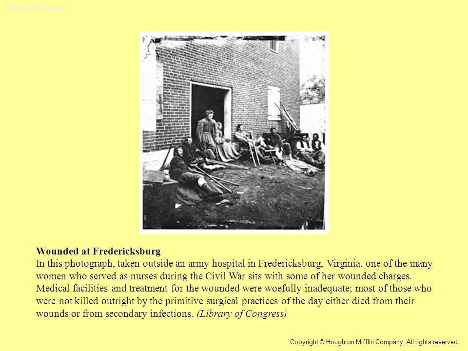 Wounded at Fredericksburg In this photograph, taken outside an army hospital in Fredericksburg, Virginia, one of the many women who served as nurses d