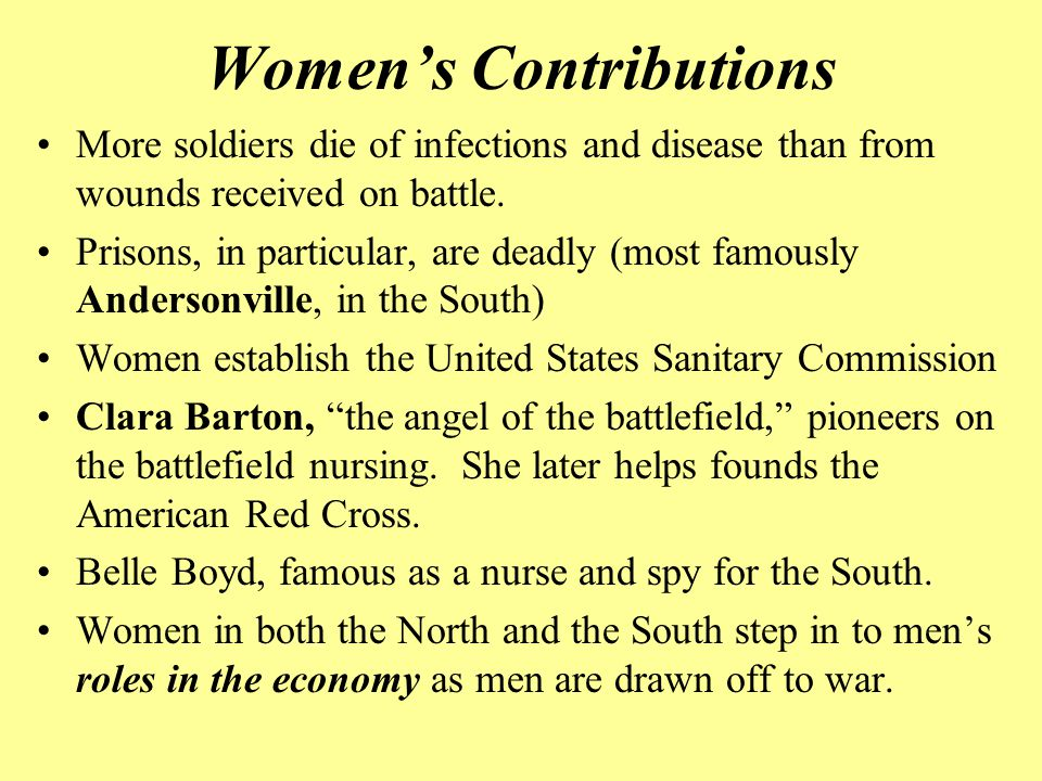 Women's Contributions More soldiers die of infections and disease than from wounds received on battle. Prisons, in particular, are deadly (most famous