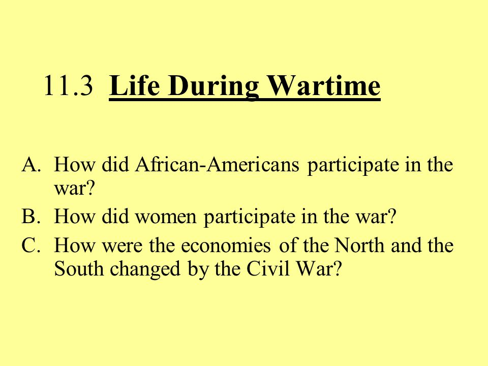 11.3 Life During Wartime A.How did African-Americans participate in the war.