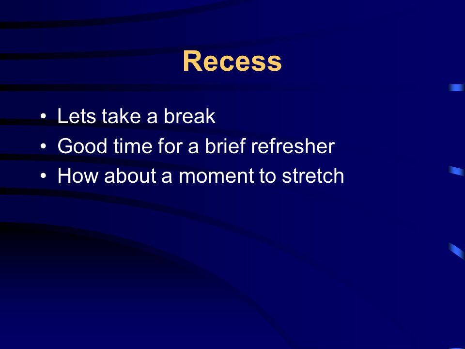 Recess Lets take a break Good time for a brief refresher How about a moment to stretch