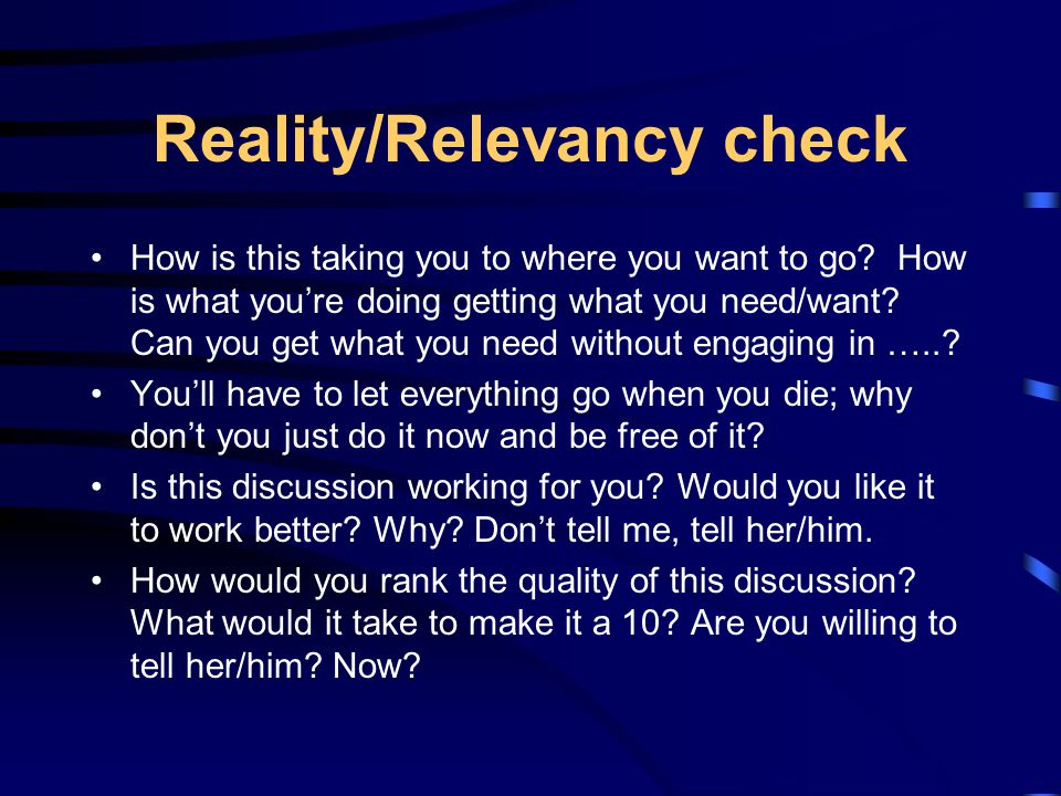 Reality/Relevancy check How is this taking you to where you want to go.