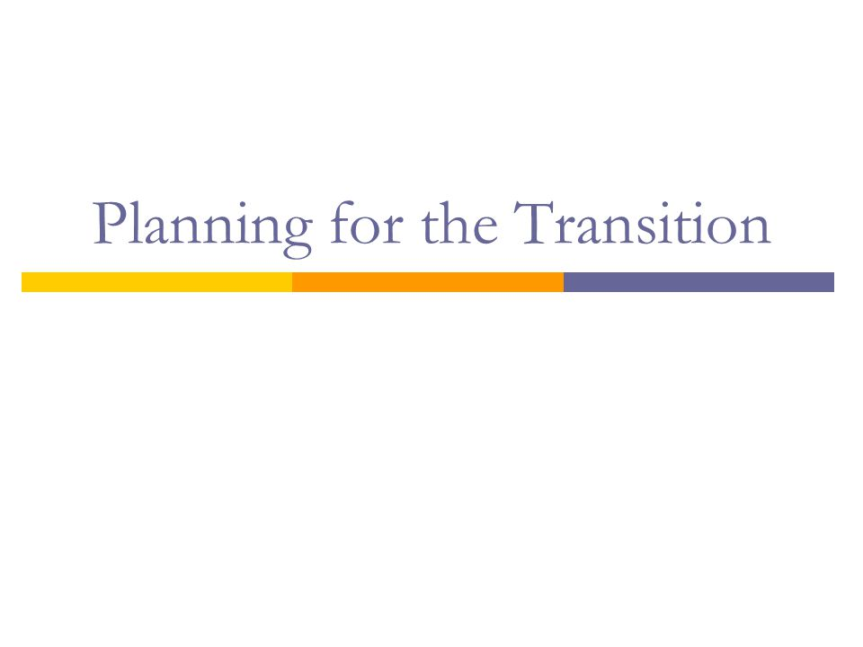 Planning for the Transition