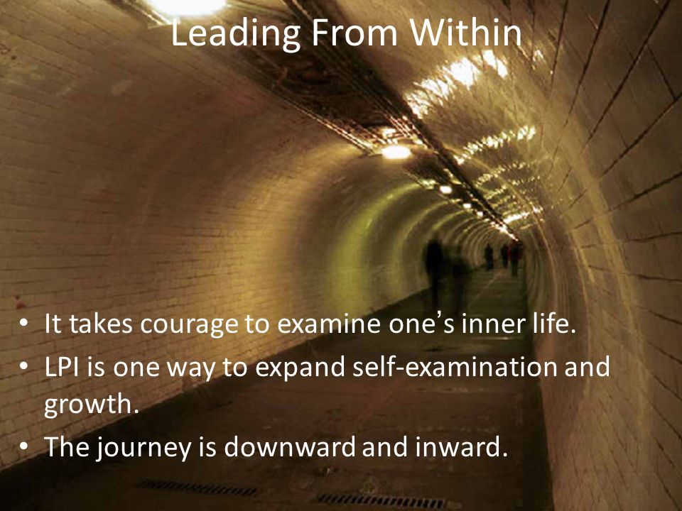 Leading From Within It takes courage to examine one's inner life.