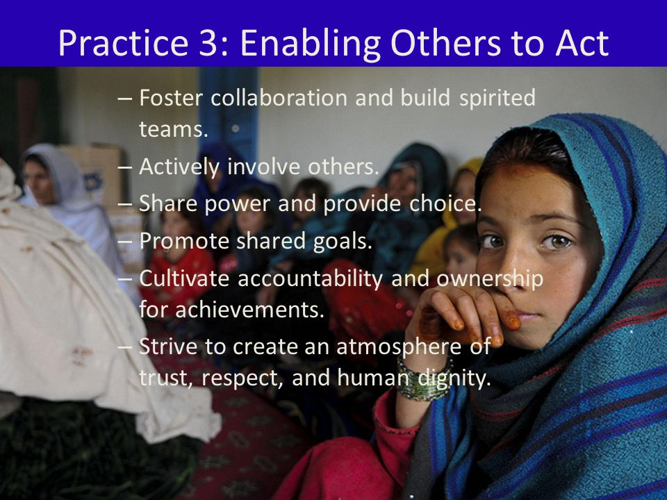 Practice 3: Enabling Others to Act – Foster collaboration and build spirited teams.