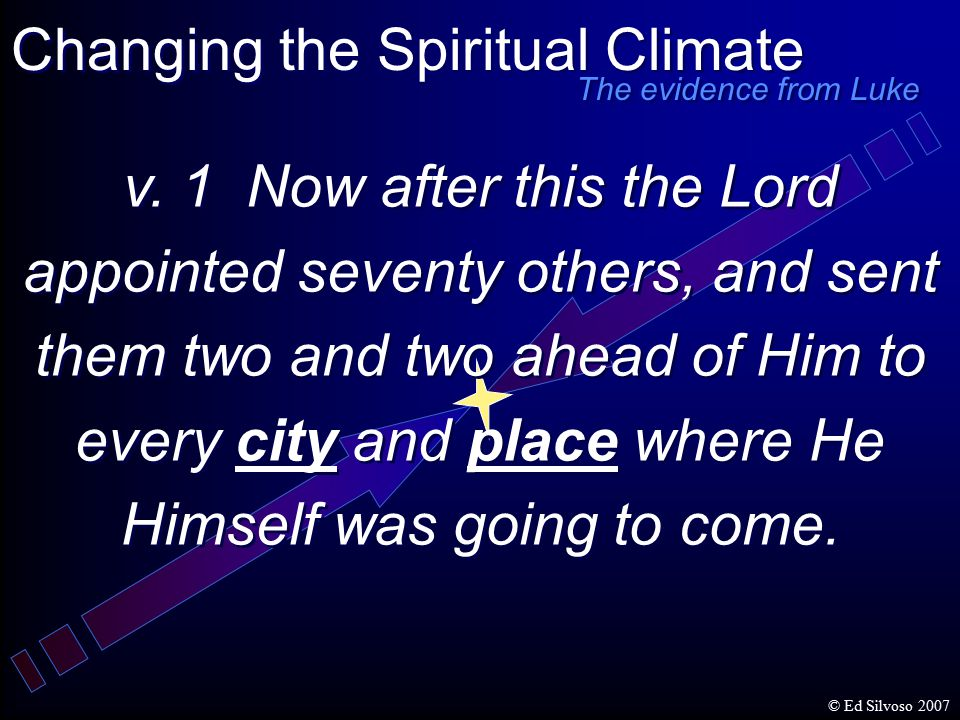 v. 1 Now after this the Lord appointed seventy others, and sent them two and two ahead of Him to every city and place where He Himself was going to co