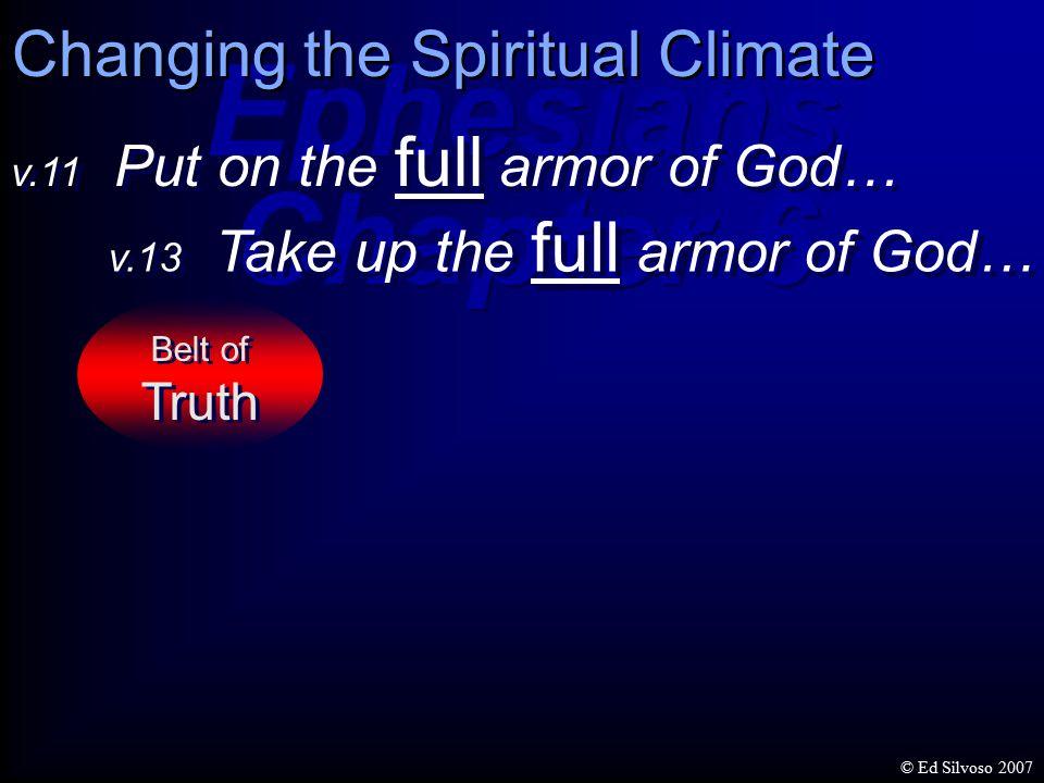 Ephesians Chapter 6 Ephesians Chapter 6 v.13 Take up the full armor of God… v.11 Put on the full armor of God… Belt of Truth Belt of Truth Changing th