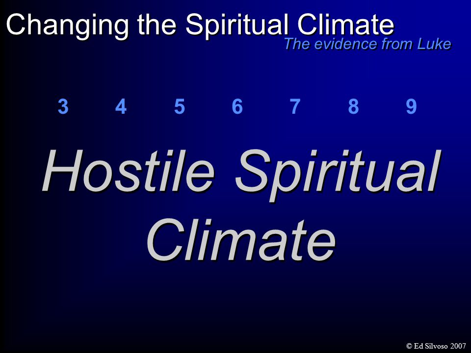 3 4 5 6 7 8 9 Hostile Spiritual Climate Changing the Spiritual Climate The evidence from Luke © Ed Silvoso 2007