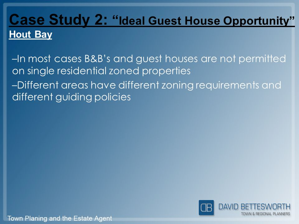 –In most cases B&B's and guest houses are not permitted on single residential zoned properties –Different areas have different zoning requirements and