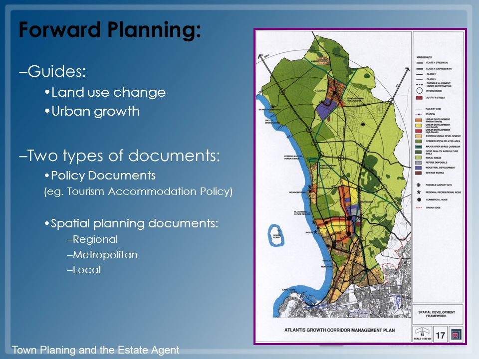 Forward Planning: –Guides: Land use change Urban growth –Two types of documents: Policy Documents (eg. Tourism Accommodation Policy) Spatial planning