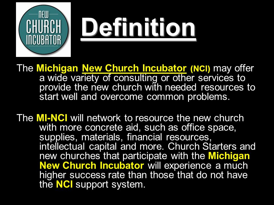3 Definition The Michigan New Church Incubator (NCI) may offer a wide variety of consulting or other services to provide the new church with needed re