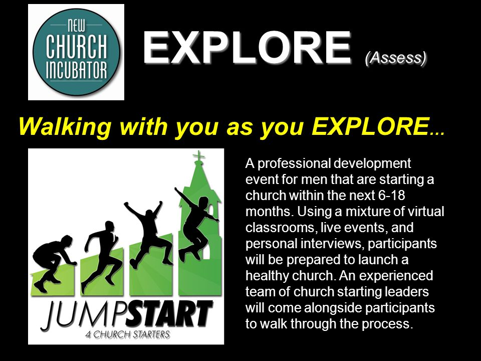 7 EXPLORE (Assess) Walking with you as you EXPLORE … A professional development event for men that are starting a church within the next 6-18 months.