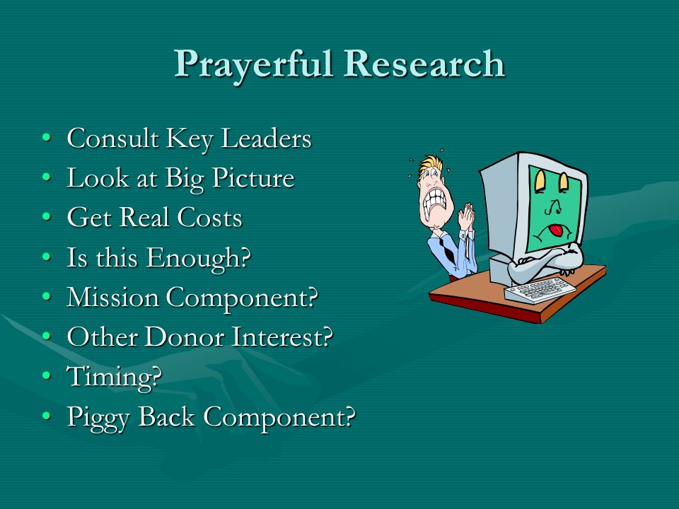 Prayerful Research Consult Key LeadersConsult Key Leaders Look at Big PictureLook at Big Picture Get Real CostsGet Real Costs Is this Enough?Is this E