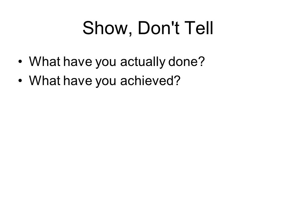 Show, Don t Tell What have you actually done What have you achieved
