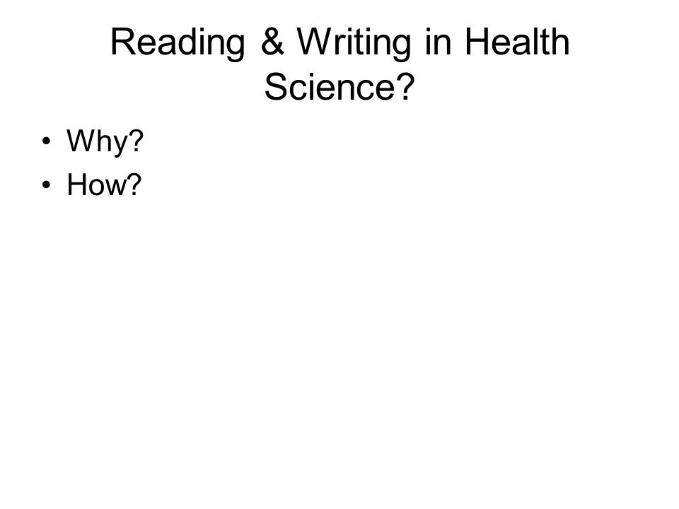 Reading & Writing in Health Science Why How