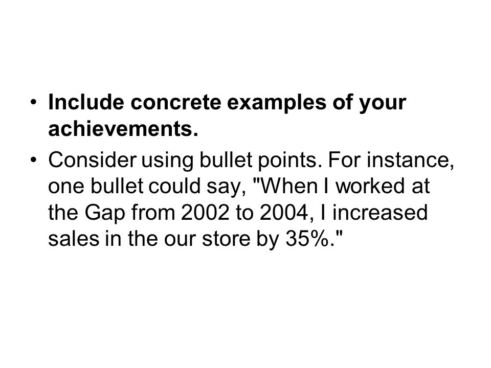 Include concrete examples of your achievements. Consider using bullet points.
