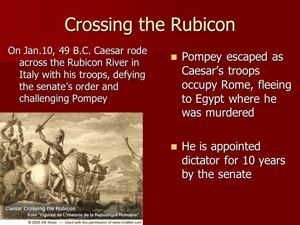 Crossing the Rubicon On Jan.10, 49 B.C.