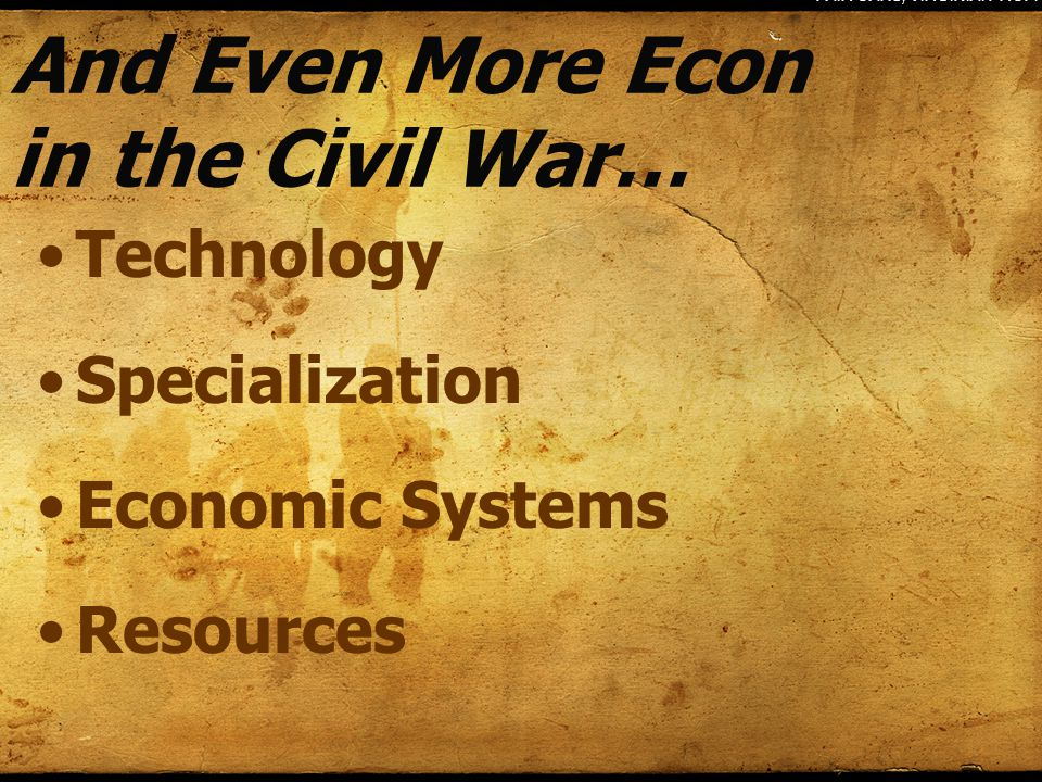 And Even More Econ in the Civil War… Technology Specialization Economic Systems Resources FAIR OAKS, VIRGINIA.