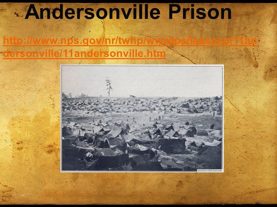 Andersonville Prison http://www.nps.gov/nr/twhp/wwwlps/lessons/11an dersonville/11andersonville.htm