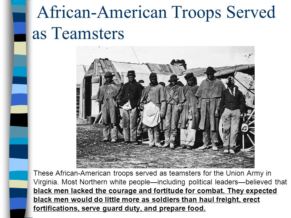 African-American Troops Served as Teamsters These African-American troops served as teamsters for the Union Army in Virginia. Most Northern white peop