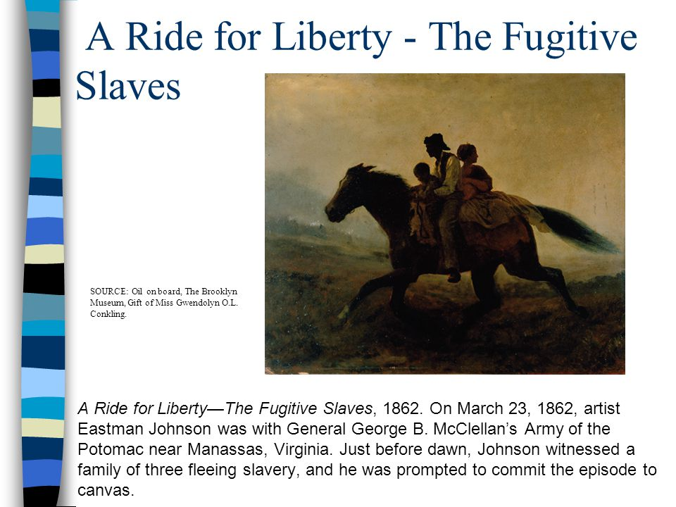 A Ride for Liberty - The Fugitive Slaves A Ride for Liberty—The Fugitive Slaves, 1862. On March 23, 1862, artist Eastman Johnson was with General Geor