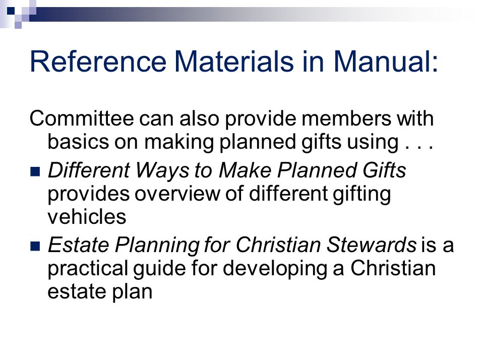 Reference Materials in Manual: Committee can also provide members with basics on making planned gifts using... Different Ways to Make Planned Gifts pr