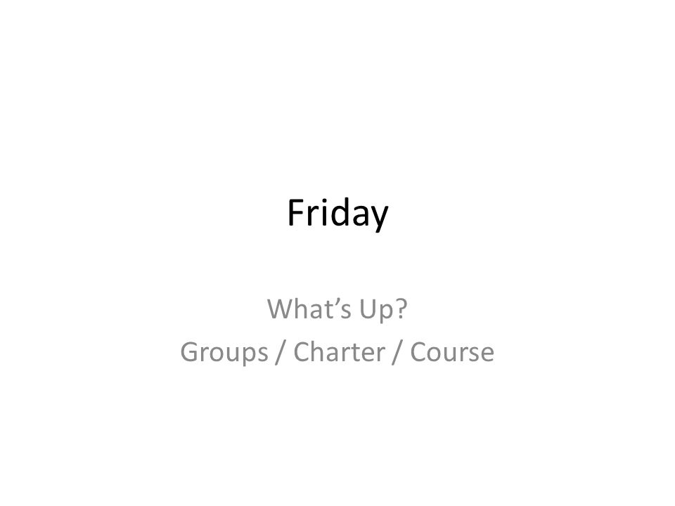 Friday What's Up Groups / Charter / Course