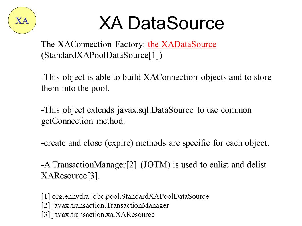 The XAConnection Factory: the XADataSource (StandardXAPoolDataSource[1]) -This object is able to build XAConnection objects and to store them into the pool.