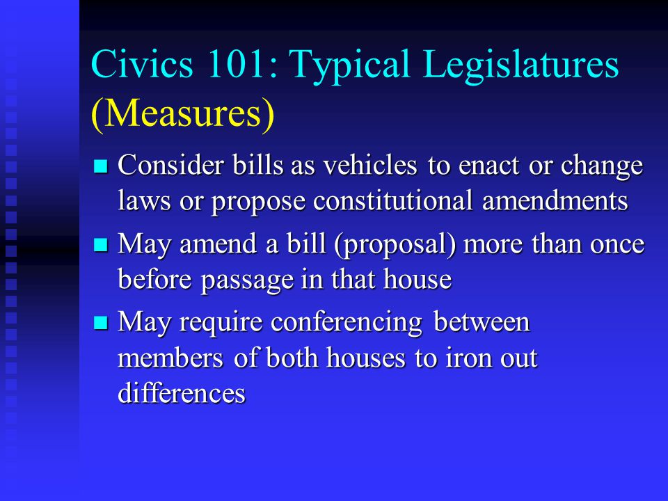 Civics 101: Typical Legislatures (Committees) Have official meetings in the chambers Have official meetings in the chambers Do most of the real work through various committees Do most of the real work through various committees Work of the committees is directed by their respective chairs Work of the committees is directed by their respective chairs The committees will typically be the forum for your input The committees will typically be the forum for your input