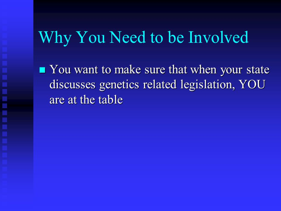 Think of your involvement in the legislative process as the best test of the professional skills you have acquired and developed as genetic counselors